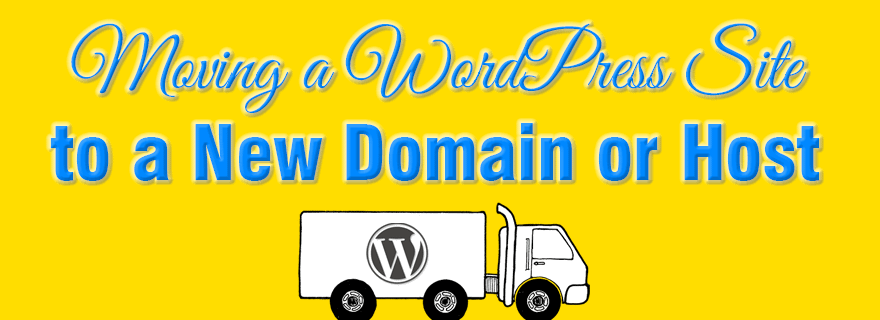 Moving a WordPress site to a new domain or host