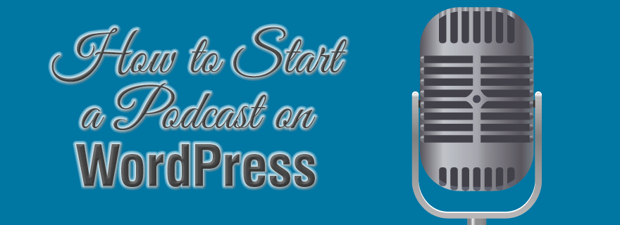 How to start a podcast on your WordPress website